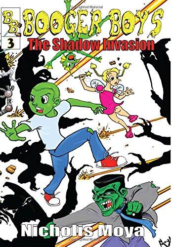 Booger Boys: and the Shadow Invasion (Volume 3): Nicholis Moya