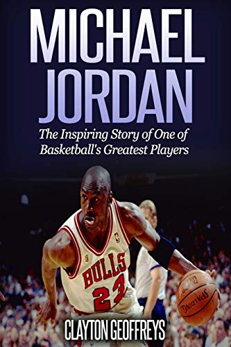 Michael Jordan: The Inspiring Story of One of Basketball's Greatest Players: Clayton Geoffreys