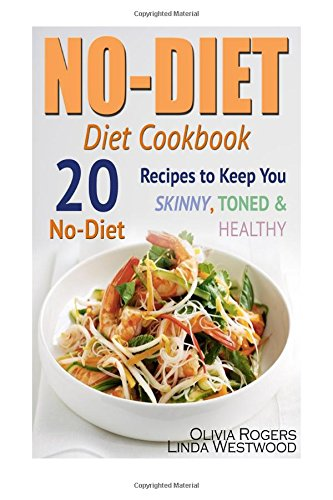 9781514169094: No-Diet Diet Cookbook: 20 No-Diet Recipes to Keep You Skinny, Toned & Healthy