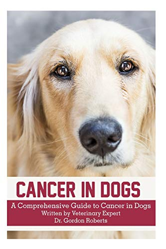 9781514169117: Cancer in Dogs: A Comprehensive Guide to Cancer in Dogs