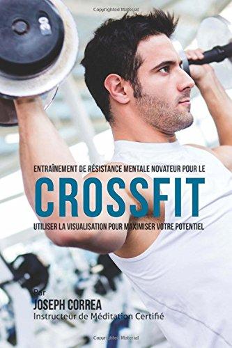 9781514170342: Formation innovante de Tenacite mentale pour le CrossFit: Utiliser la Visualisation pour Maximiser Votre Potentiel