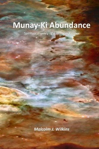 Munay-Ki Abundance: Spiritual Journey of a Wisdom Keeper: Malcolm J Wilkins