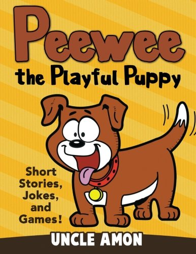 Peewee the Playful Puppy: Short Stories, Jokes, and Games! (Fun Time Series for Beginning Readers):...