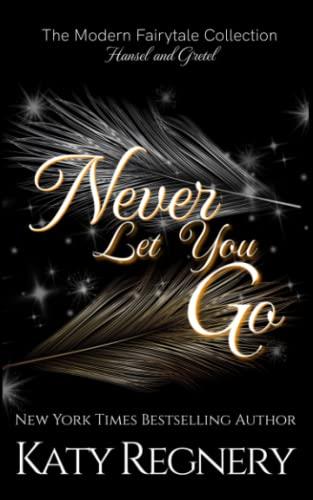 9781514171400: Never Let You Go: Volume 2 (a modern fairytale)