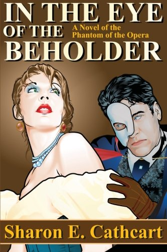 9781514171646: In The Eye of The Beholder: A Novel of the Phantom of the Opera
