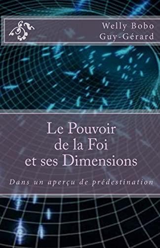 9781514173053: Le Pouvoir de la Foi et ses Dimensions: Dans un aperçu de prédestination (French Edition)