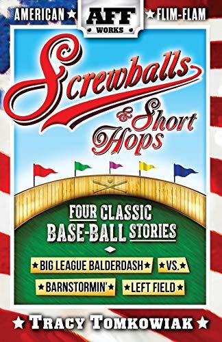 9781514173329: Screwballs & Short Hops: Four Classic Base-Ball Stories (American Flim-Flam)