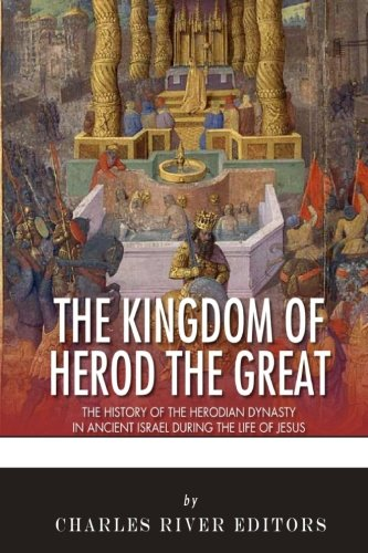 The Kingdom of Herod the Great: The: Charles River Editors