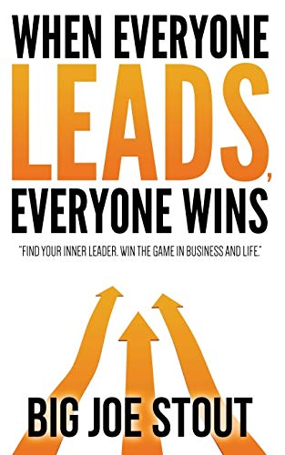 9781514174081: When Everyone Leads, Everyone Wins: Find your inner leader. Win the game of business and life