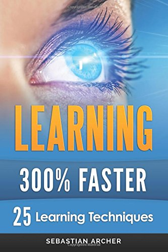 9781514175545: Learning: 25 Learning Techniques for Accelerated Learning - Learn Faster by 300%!