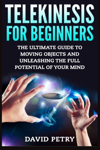 9781514175804: Telekinesis for Beginners: The Ultimate Guide to Moving Objects and Unleashing the Full Potential of Your Mind