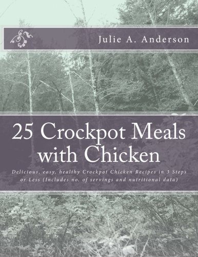 9781514175927: 25 Crockpot Meals with Chicken: Delicious, easy, healthy Crockpot Chicken Recipes in 3 Steps or Less (Includes no. of servings and nutritional data) (Crockpot Meals Series) (Volume 3)