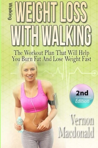 Walking: Weight Loss With Walking: The Workout Plan That Will Help You Burn Fat And Lose Weight ...