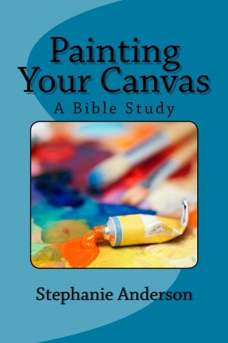 9781514177273: Painting Your Canvas: A Bible Study (InFocus Bible Studies) (Volume 1)