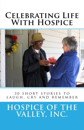 9781514177983: Celebrating Life With Hospice: 30 short stories to laugh, cry and remember