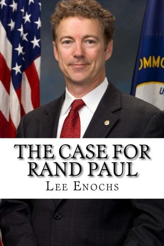 9781514179116: The Case for Rand Paul: The Definitive Case for Rand Paul's Presidential Candidacy