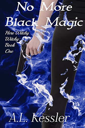 No More Black Magic (Here Witchy Witchy) (Volume 1): A. L. Kessler