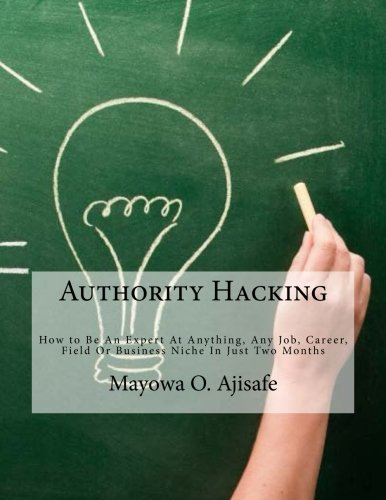 9781514181171: Authority Hacking: How to Be An Expert At Anything, Any Job, Career, Field Or Business Niche In Just Two Months (Freedom Lifestyle, Lifesyle Design and Motivational Self Help Series) (Volume 1)