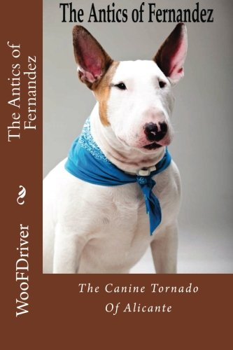 9781514181904: The Antics of Fernandeze: The Canine Tornado of Alicante