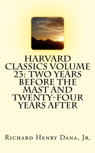 9781514182352: Harvard Classics Volume 23: Two Years Before the Mast and Twenty-Four Years After