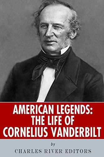 American Legends: The Life of Cornelius Vanderbilt: Charles River Editors