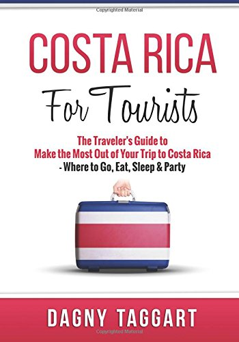 Costa Rica: For Tourists - The Traveler's Guide to Make the Most out of Your Trip to Costa ...