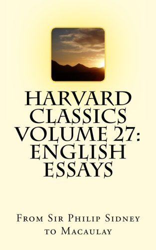 Harvard Classics Volume 27: English Essays: Sidney, Sir Philip,