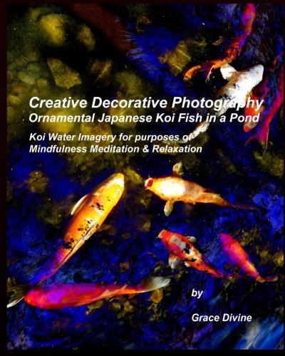 9781514185247: Creative Decorative Photography Ornamental Japanese Koi Fish in a Pond: Koi Water Imagery for purposes of Mindfulness Meditation & Relaxation