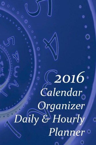 9781514187074: 2016 Calendar - Organizer - Daily & Hourly Planner