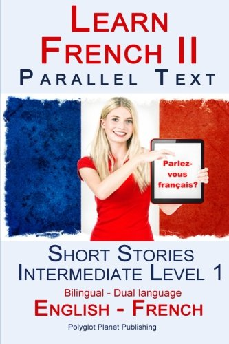 9781514187104: Learn French II Parallel Text - Short Stories - Intermediate Level 1 (English - French) Bilingual