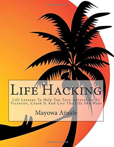 9781514187470: Life Hacking: Life Lessons To Help You Turn Adversities To Victories, Crush It And Live The Life You Want (Freedom Lifestyle, Lifesyle Design and Motivational Self Help Series) (Volume 1)
