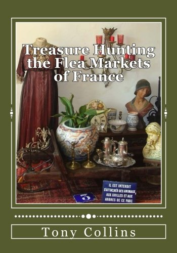 9781514188231: Treasure Hunting the Flea Markets of France: The essential guide to buying antiques
