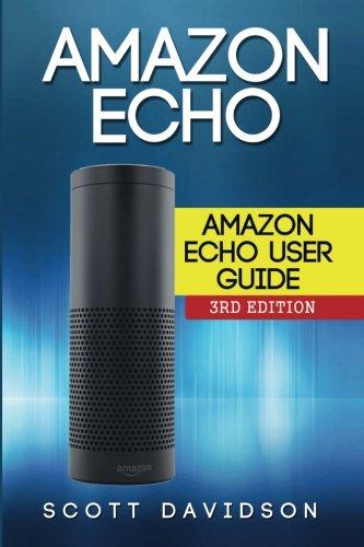 9781514189207: Amazon Echo: Amazon Echo User Guide (Technology,Mobile, Communication, kindle, alexa, computer, hardware)