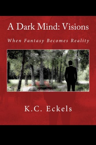 9781514190159: A Dark Mind: Visions: When Fantasy Becomes Reality (Volume 1)
