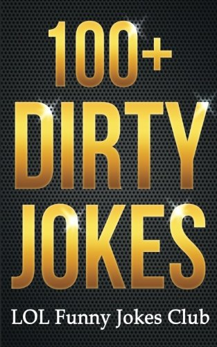 9781514190630: 100+ Dirty Jokes!: Funny Jokes, Puns, Comedy, and Humor for Adults (Uncensored and Explicit!) (Funny & Hilarious Joke Books)