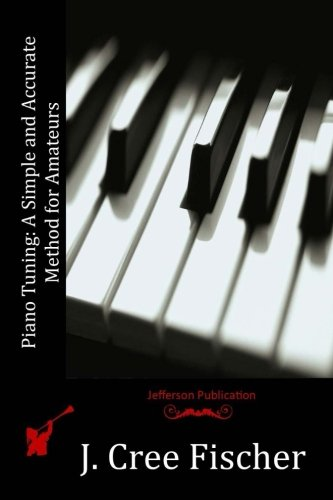 9781514193310: Piano Tuning: A Simple and Accurate Method for Amateurs