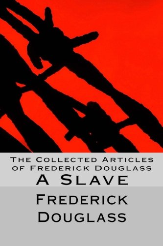 9781514194133: The Collected Articles of Frederick Douglass: A Slave