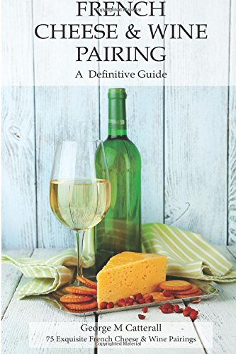 9781514195529: French Cheese & Wine Pairing: A Definitive Guide (Cheese and Wine Tastings) (Volume 1)