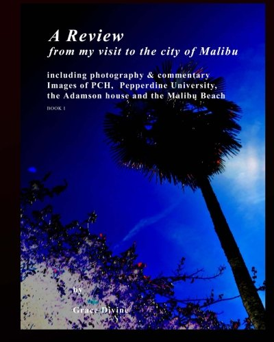 9781514196496: A Review from my visit to the city of Malibu: including photography & commentary Images of PCH, Pepperdine University, the Adamson house and the Malibu Beach BOOK 1
