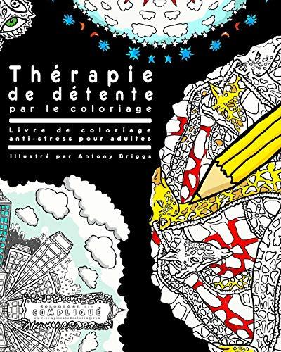 9781514196786: Thérapie de détente par le coloriage: Livre de coloriage anti-stress pour adultes (Coloriage est Compliqué) (French Edition)