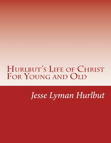 Hurlbut's Life of Christ For Young and: Hurlbut, Jesse Lyman