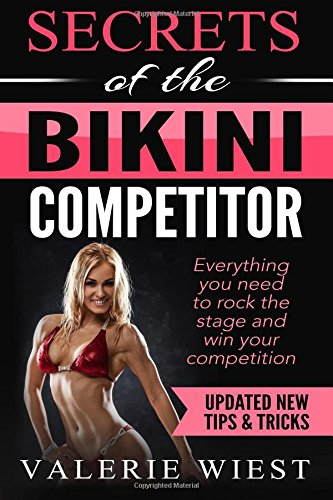 9781514198735: Secrets of the Bikini Competitor: Everything you need to rock the stage and win your competition