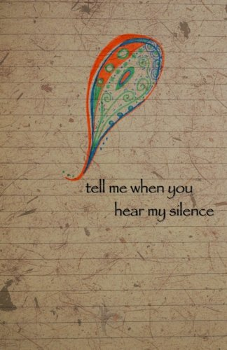 9781514200438: Tell Me When You Hear My Silence