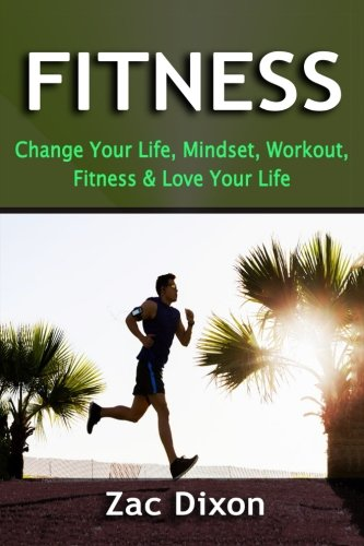 9781514201121: Fitness: Change Your Life, Mindset, Workout, Fitness & Love Your Life