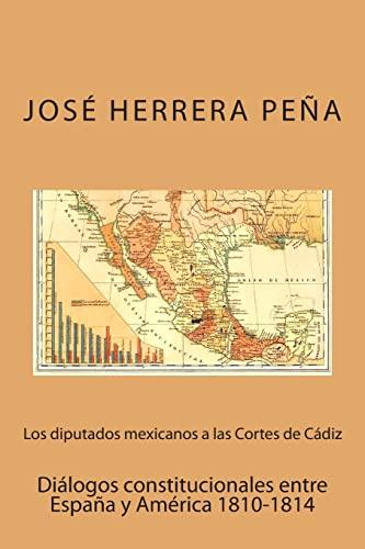 9781514201923: Los diputados mexicanos a las Cortes de Cádiz: Diálogos constitucionales entre España y América (Spanish Edition)