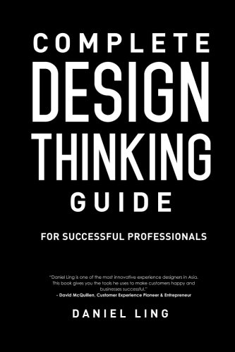 Complete Design Thinking Guide for Successful Professionals: Daniel Ling