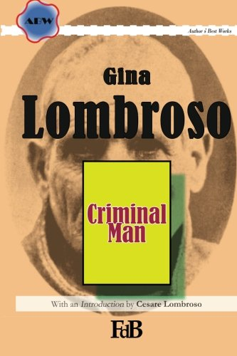 9781514203774: Criminal Man: According to the classification of Cesare Lombroso briefly summarised by his daughter Gina Lombroso-Ferrero (ABW. Author's Best Works, Gina Lombroso) (Volume 1)