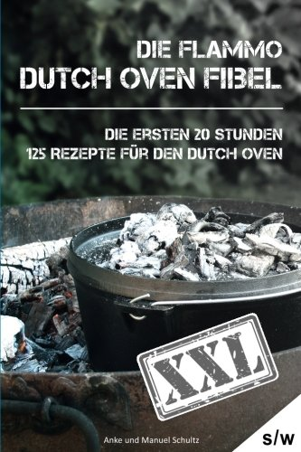 9781514204245: Dutch Oven Fibel XXL: Die ersten 20 Stunden. XXL: 125 Rezepte für den Dutch Oven