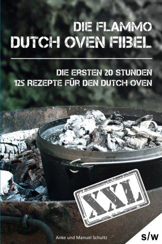 9781514204245: Dutch Oven Fibel XXL: Die ersten 20 Stunden. XXL: 125 Rezepte für den Dutch Oven (German Edition)