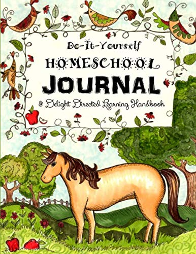 9781514205501: Do It Yourself Homeschool Journal: & Delight Directed Learning Handbook: Volume 1 (Home Learning Guides)